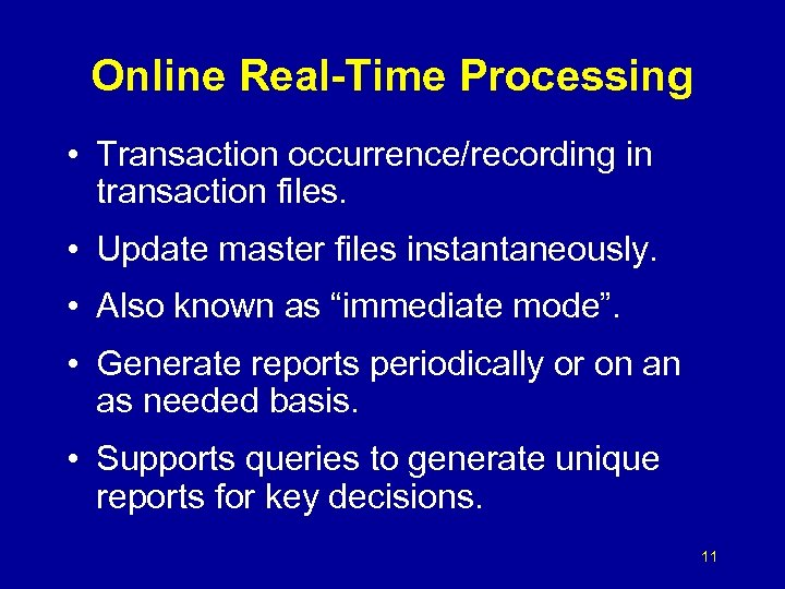Online Real-Time Processing • Transaction occurrence/recording in transaction files. • Update master files instantaneously.