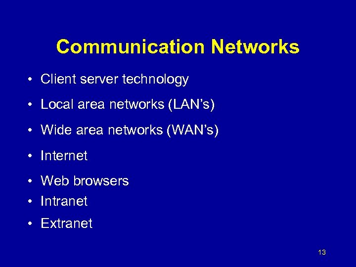 Communication Networks • Client server technology • Local area networks (LAN's) • Wide area