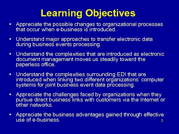 Learning Objectives • Appreciate the possible changes to organizational processes that occur when e-business