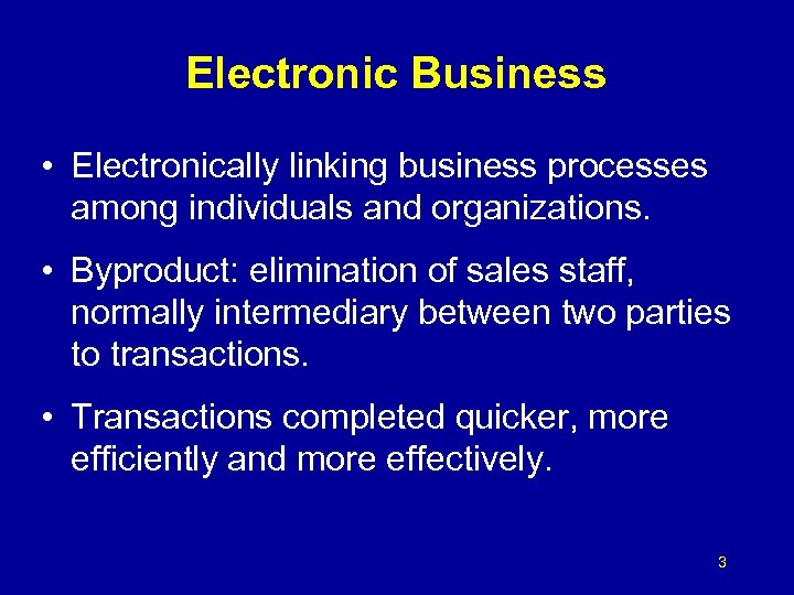 Electronic Business • Electronically linking business processes among individuals and organizations. • Byproduct: elimination