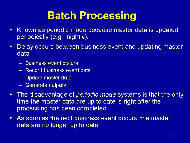 Batch Processing • Known as periodic mode because master data is updated periodically (e.