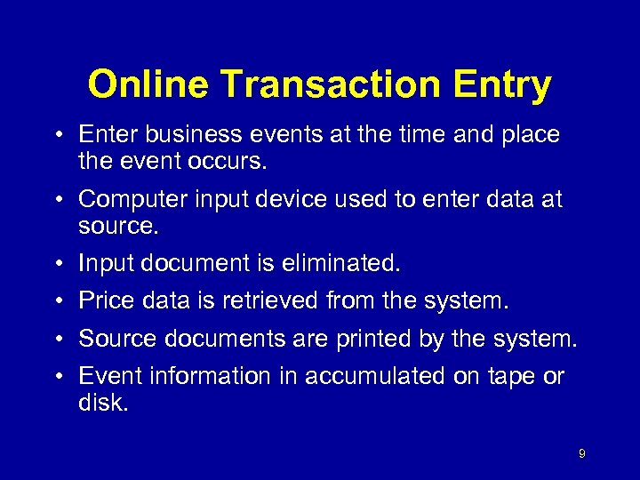 Online Transaction Entry • Enter business events at the time and place the event