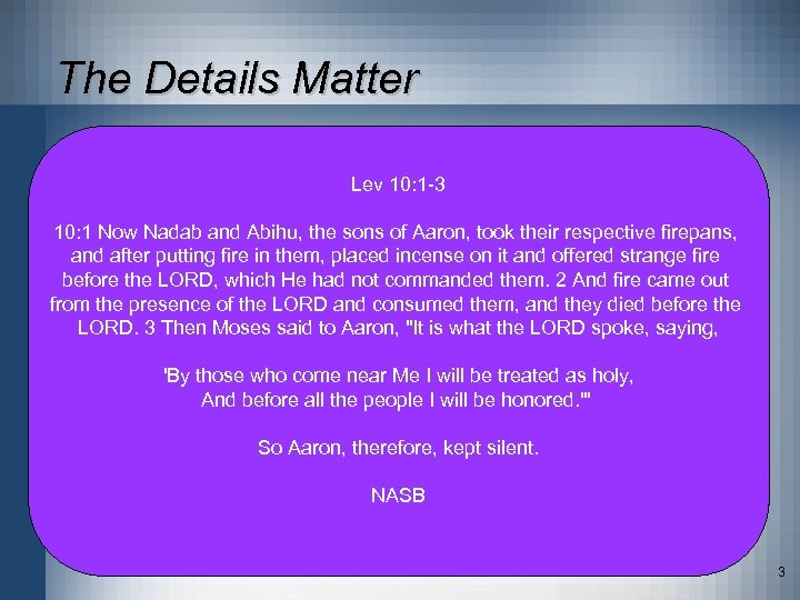 The Details Matter • Review Nadab & Abihu Lev 10: 1 -3 – Lev.