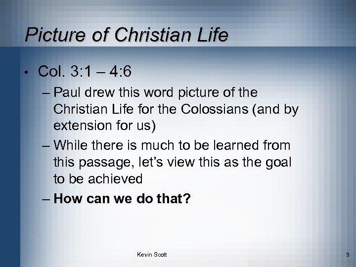 Picture of Christian Life • Col. 3: 1 – 4: 6 – Paul drew