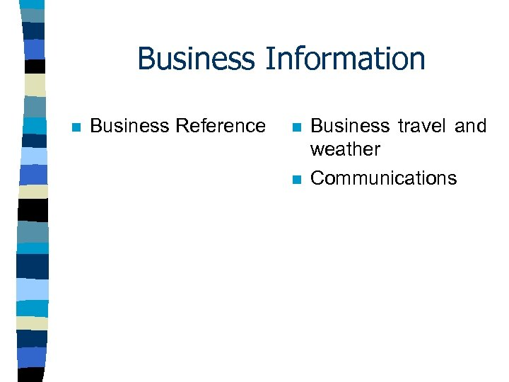 Business Information n Business Reference n n Business travel and weather Communications
