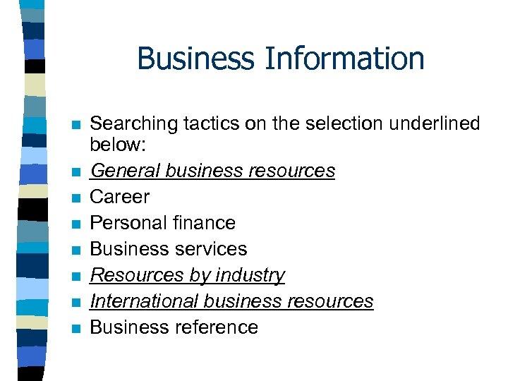 Business Information n n n n Searching tactics on the selection underlined below: General