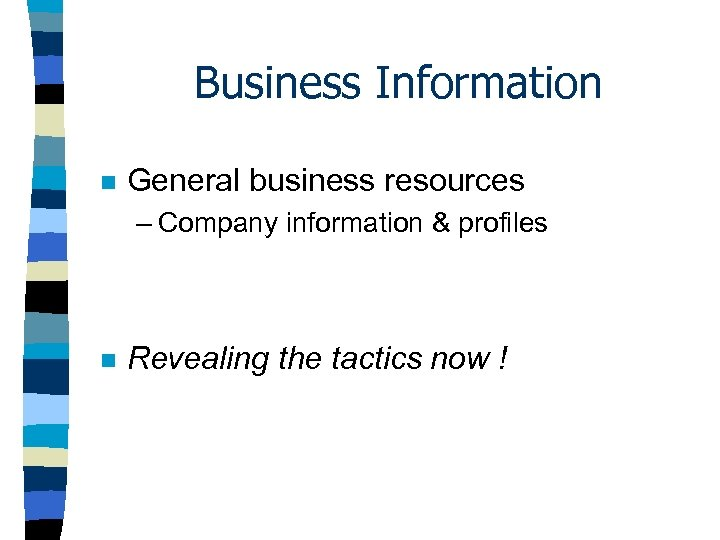 Business Information n General business resources – Company information & profiles n Revealing the