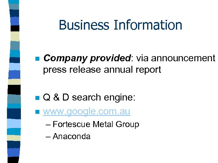 Business Information n Company provided: via announcement press release annual report n Q &
