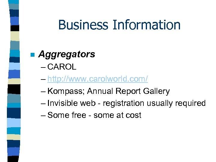 Business Information n Aggregators – CAROL – http: //www. carolworld. com/ – Kompass; Annual