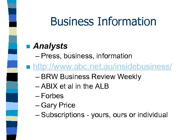 Business Information n Analysts – Press, business, information n http: //www. abc. net. au/insidebusiness/