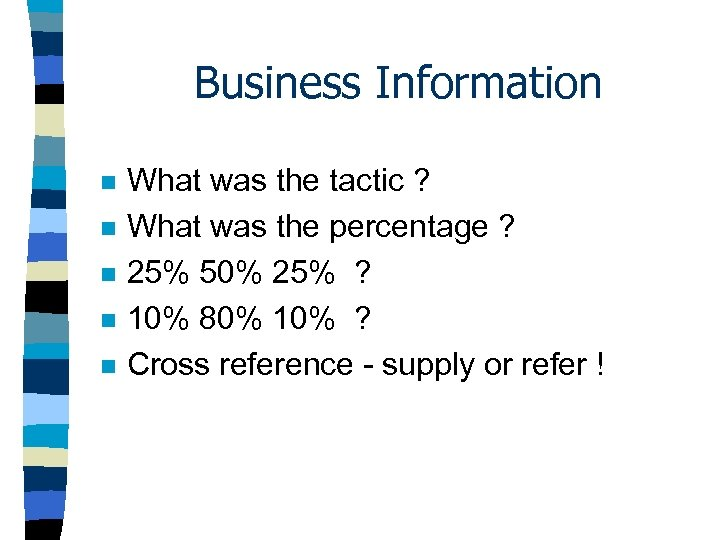 Business Information n n What was the tactic ? What was the percentage ?