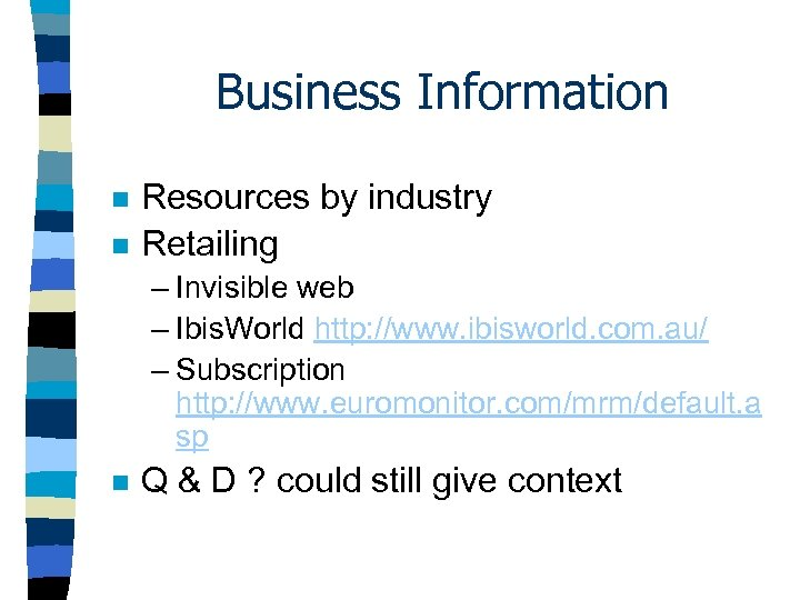 Business Information n n Resources by industry Retailing – Invisible web – Ibis. World