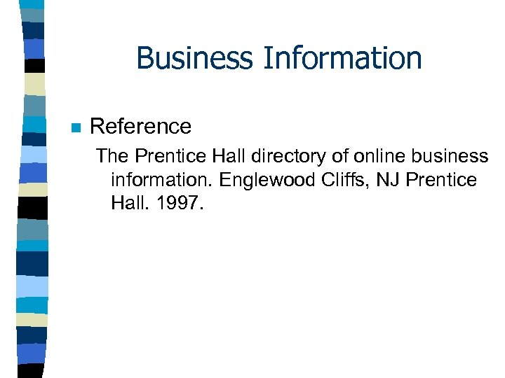 Business Information n Reference The Prentice Hall directory of online business information. Englewood Cliffs,