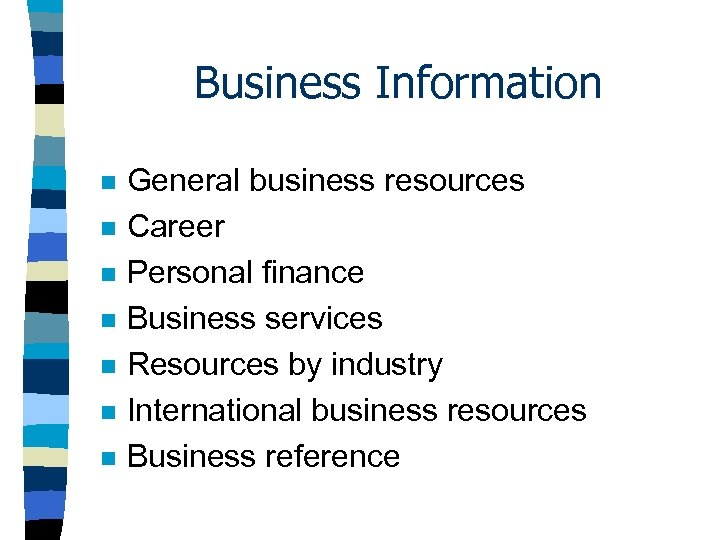 Business Information n n n General business resources Career Personal finance Business services Resources