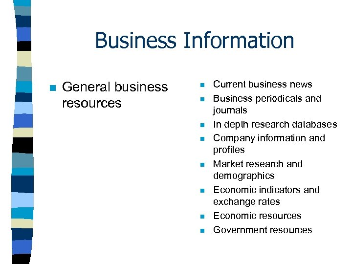 Business Information n General business resources n n n n Current business news Business