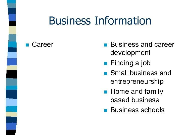 Business Information n Career n n n Business and career development Finding a job