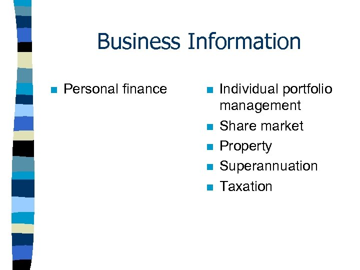 Business Information n Personal finance n n n Individual portfolio management Share market Property