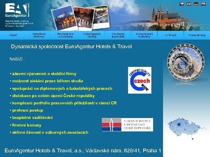 Dynamická společnost Euro. Agentur Hotels & Travel NABÍZÍ : • zázemí významné a stabilní