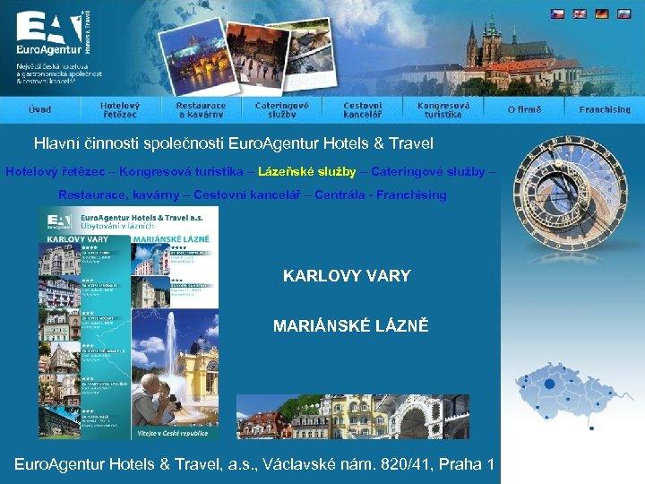 Hlavní činnosti společnosti Euro. Agentur Hotels & Travel Hotelový řetězec – Kongresová turistika –