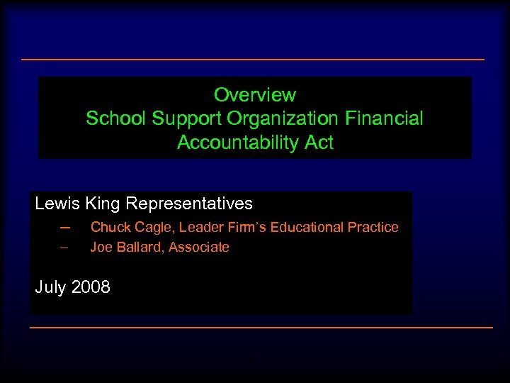 Overview School Support Organization Financial Accountability Act Lewis King Representatives – Chuck Cagle, Leader
