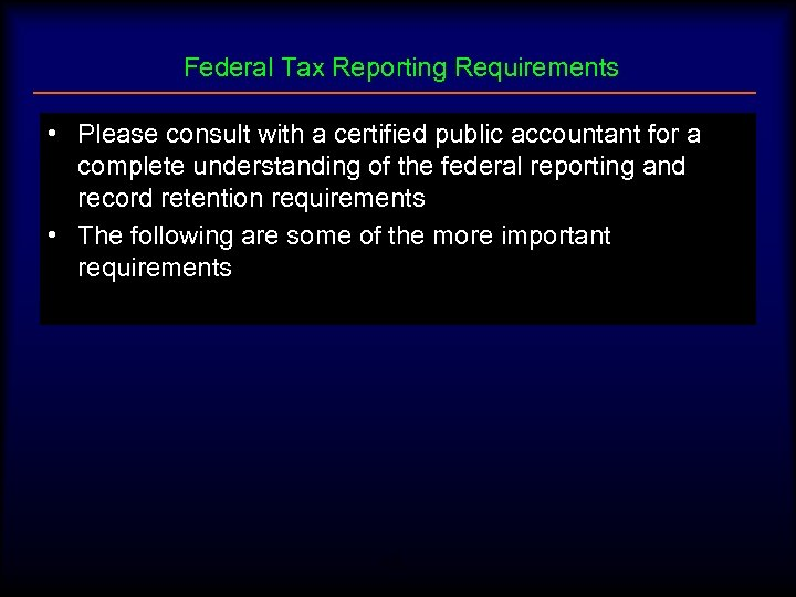 Federal Tax Reporting Requirements • Please consult with a certified public accountant for a