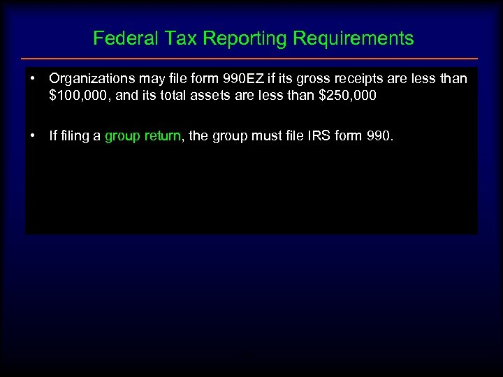 Federal Tax Reporting Requirements • Organizations may file form 990 EZ if its gross