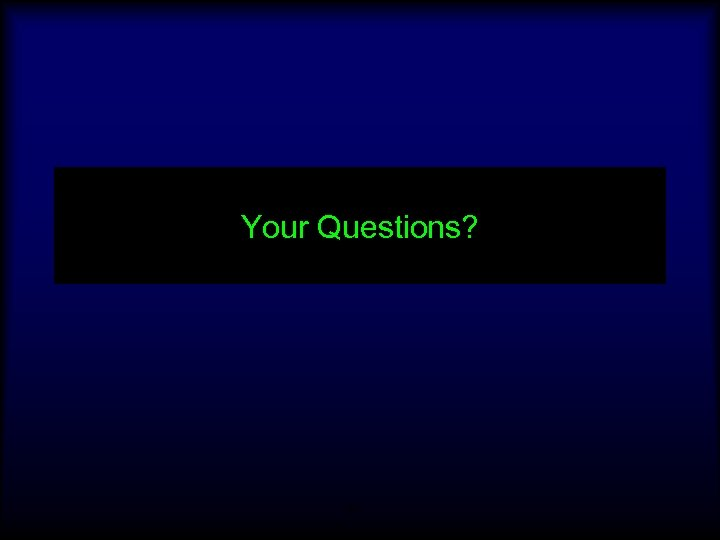 Your Questions? 25