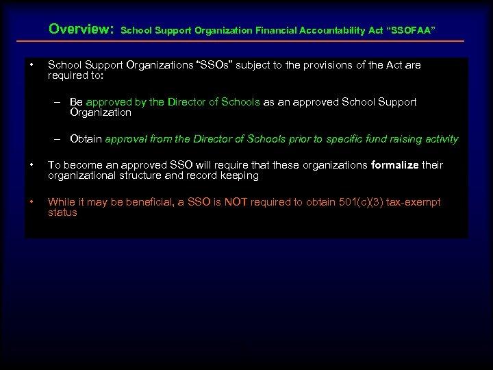 "Overview: • School Support Organization Financial Accountability Act ""SSOFAA"" School Support Organizations ""SSOs"" subject"