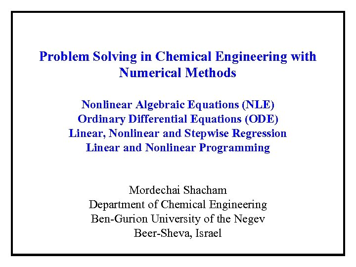 Problem Solving in Chemical Engineering with Numerical Methods Nonlinear Algebraic Equations (NLE) Ordinary Differential