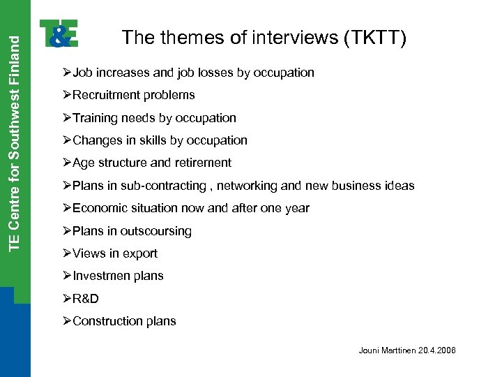 TE Centre for Southwest Finland The themes of interviews (TKTT) ØJob increases and job