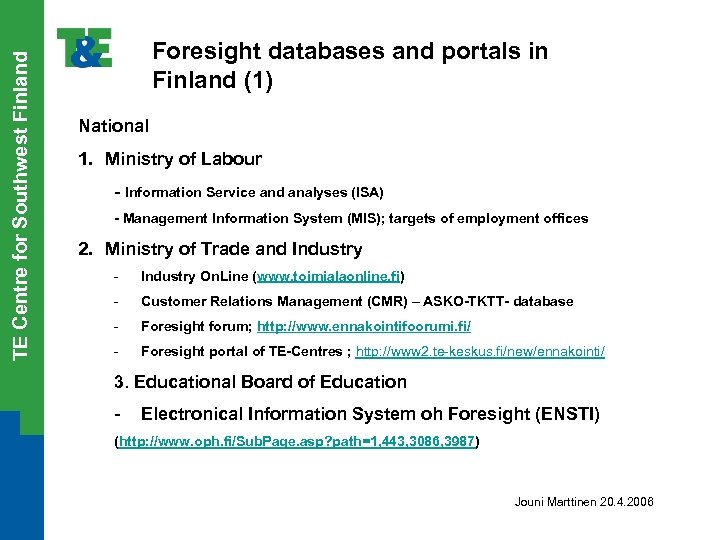 TE Centre for Southwest Finland Foresight databases and portals in Finland (1) National 1.