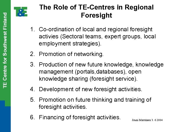 TE Centre for Southwest Finland The Role of TE-Centres in Regional Foresight 1. Co-ordination