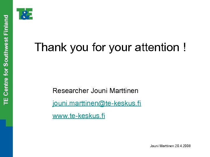 TE Centre for Southwest Finland Thank you for your attention ! Researcher Jouni Marttinen