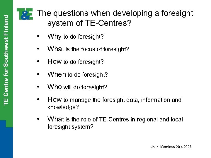 TE Centre for Southwest Finland The questions when developing a foresight system of TE-Centres?