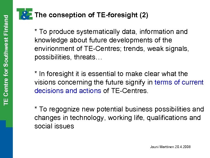 TE Centre for Southwest Finland The conseption of TE-foresight (2) * To produce systematically