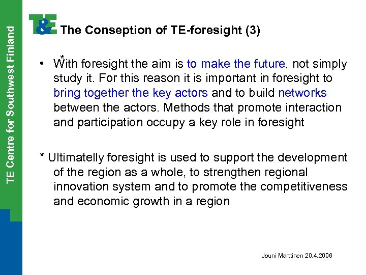 TE Centre for Southwest Finland The Conseption of TE-foresight (3) * • With foresight