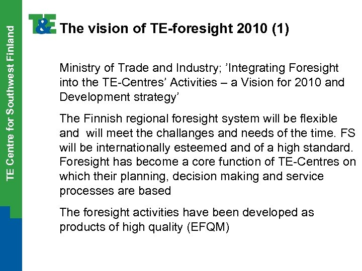 TE Centre for Southwest Finland The vision of TE-foresight 2010 (1) Ministry of Trade
