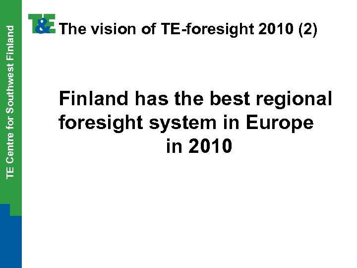 TE Centre for Southwest Finland The vision of TE-foresight 2010 (2) Finland has the