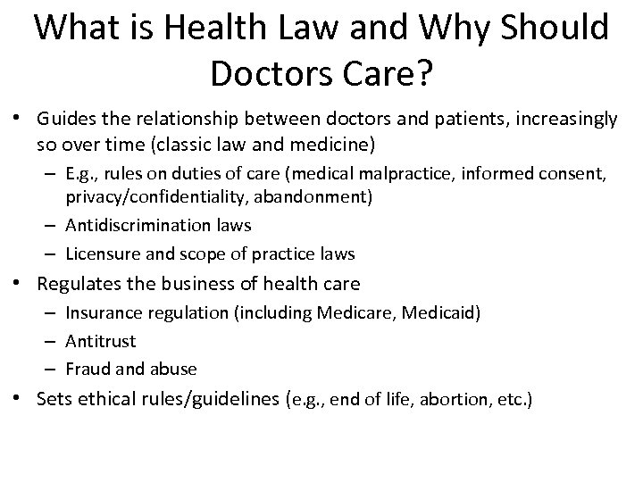 What is Health Law and Why Should Doctors Care? • Guides the relationship between
