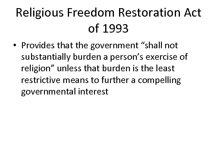 """Religious Freedom Restoration Act of 1993 • Provides that the government """"shall not substantially"""