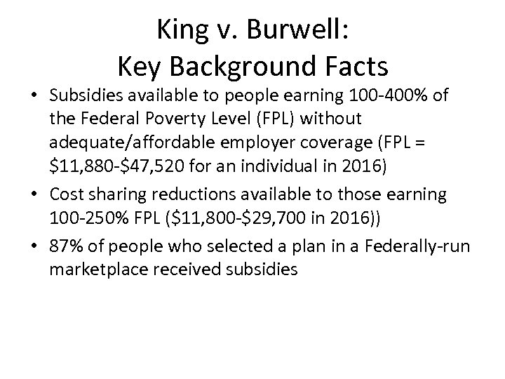 King v. Burwell: Key Background Facts • Subsidies available to people earning 100 -400%