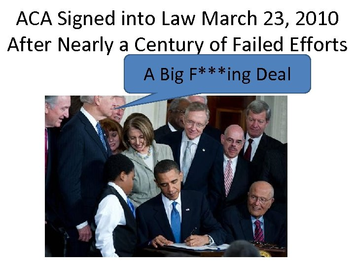 ACA Signed into Law March 23, 2010 After Nearly a Century of Failed Efforts