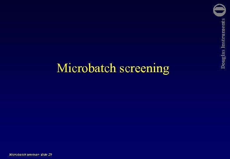 Microbatch seminar- slide 29 Douglas Instruments Microbatch screening