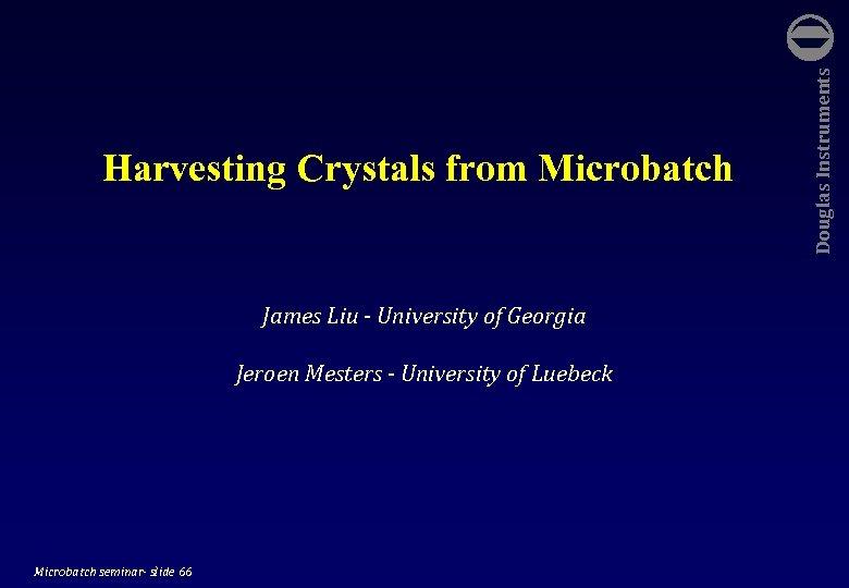 James Liu - University of Georgia Jeroen Mesters - University of Luebeck Microbatch seminar-