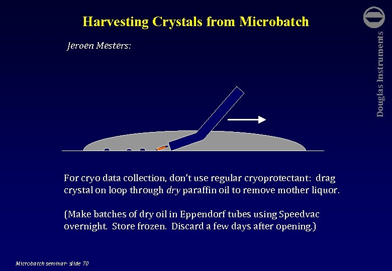 Jeroen Mesters: For cryo data collection, don't use regular cryoprotectant: drag crystal on loop
