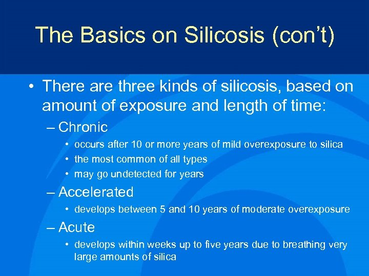 The Basics on Silicosis (con't) • There are three kinds of silicosis, based on