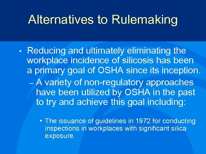 Alternatives to Rulemaking • Reducing and ultimately eliminating the workplace incidence of silicosis has