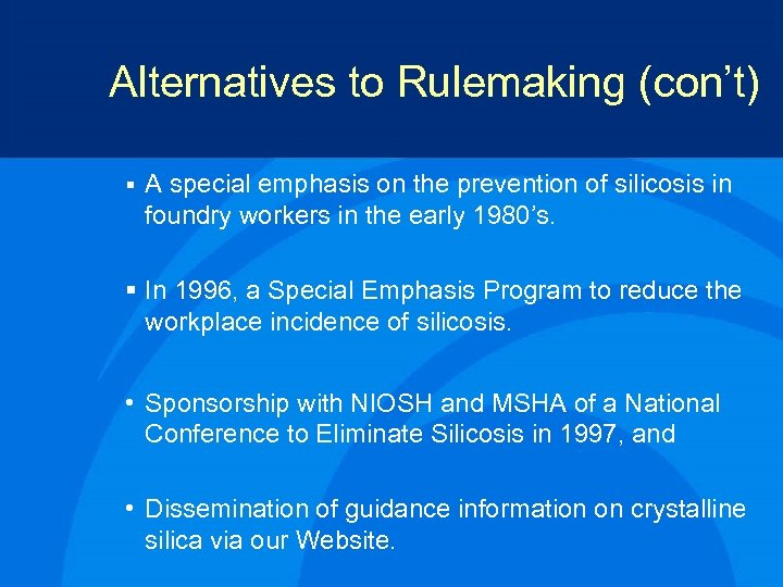 Alternatives to Rulemaking (con't) § A special emphasis on the prevention of silicosis in