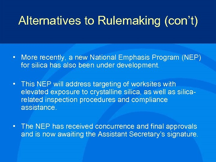 Alternatives to Rulemaking (con't) • More recently, a new National Emphasis Program (NEP) for
