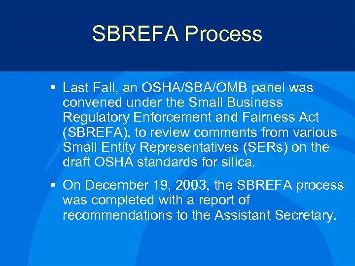 SBREFA Process § Last Fall, an OSHA/SBA/OMB panel was convened under the Small Business